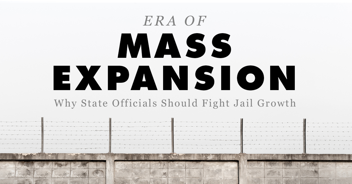 Era of Mass Expansion: Why State Officials Should Fight Jail
